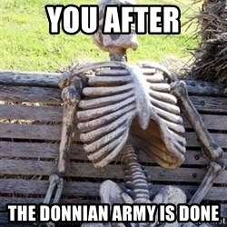 Waiting For Op - you after the donnian army is done