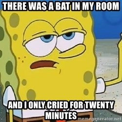 Only Cried for 20 minutes Spongebob - There was a bat in my room and i only cried for twenty minutes