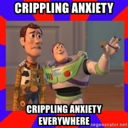 Everywhere - CripplIng anxiety Crippling anxiety Everywhere