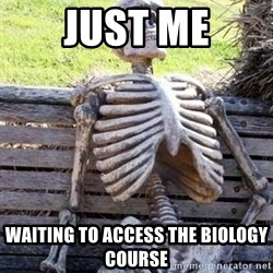 Waiting For Op - just me waiting to access the biology course