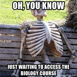 Waiting For Op - Oh, you know just waiting to access the biology course