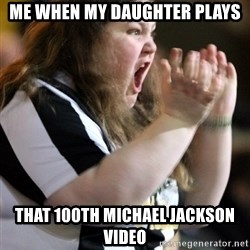 Screaming Fatty - Me when my daughter plays That 100th MIchael jackson video