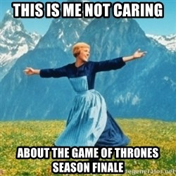Sound Of Music Lady - This is me not caring about the game of thrones season finale