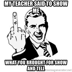 middle finger - My teacher said to show me what you brought for show and tell