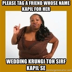 Angry Black Woman - Please tag a friend whose name kapil for her Wedding KRUNGI toh sirf kapil se