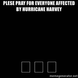 black background - PleSe pray For everyone afFected by hurricane harvey 🙏🙏🙏