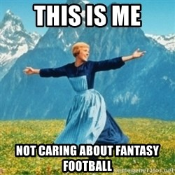 Sound Of Music Lady - This is me Not caring about fantasy  football