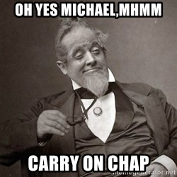 1889 [10] guy - Oh yes michael,mhmm carry on chap