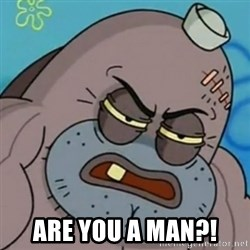 Spongebob How Tough Am I? - Are you a man?!