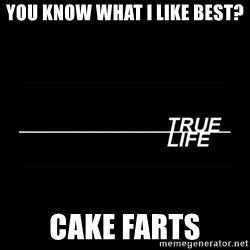 MTV True Life - You know what I like best? Cake farts