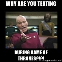 Patrick Stewart 101 - Why are you texting During Game of thrones?!?!