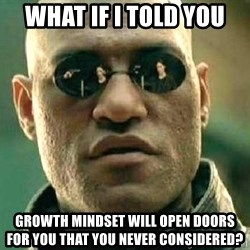 What if I told you / Matrix Morpheus - What if I told you Growth Mindset will Open doors for you that you never considered?