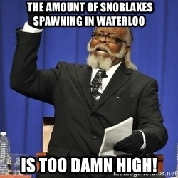 Jimmy Mac - The amount of snorlaxes spawning in Waterloo Is too damn high!