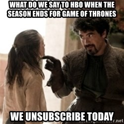 Not today arya - What do we say to HBO when the season ends for Game of Thrones We Unsubscribe today
