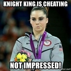 McKayla Maroney Not Impressed - Knight king is cheating not impressed!