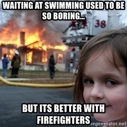 Disaster Girl - Waiting at swimming used to be so boring... but its better with firefighters