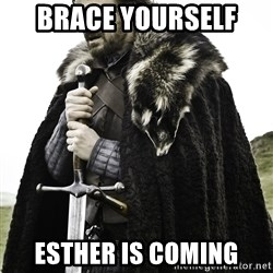 Sean Bean Game Of Thrones - BRACE YOURSELF  ESTHER IS COMING