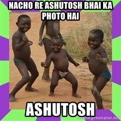 african kids dancing - nacho re ashutosh bhai ka photo hai ashutosh