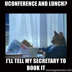 i should buy a boat cat - uConference and lunch? i'll tell my secretary to book it