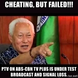 ALFREDO LIM MEME - CHEATING, BUT FAILED!!! PTV ON ABS-CBN Tv plus is under teSt broadcast and signal loss.