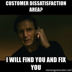 liam neeson taken - Customer dissatisfaction area? I will find you and fix you