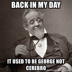 1889 [10] guy - BAck in my day it used to be george not cerebro
