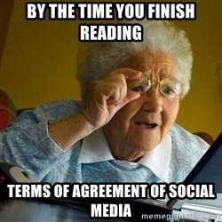Internet Grandma Surprise - by the time you finish reading terms of agreement of social media