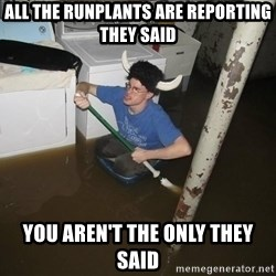 X they said,X they said - All the runplants are reporting they said You aren't the only they said