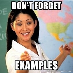 Unhelpful High School Teacher - don't forget  examples
