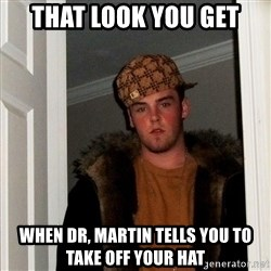 Scumbag Steve - That look you get When Dr, Martin tells you to take off your hat