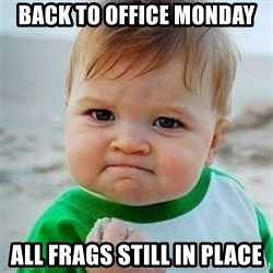 Victory Baby - back to office monday all frags still in place