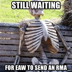 Waiting For Op - still waiting for eaw to send an rma