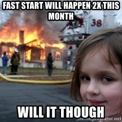 Disaster Girl - Fast start will happen 2x this month will it though