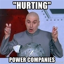 "Dr Evil meme - ""Hurting"" power companies"