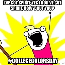 X ALL THE THINGS - I've Got spirit, yes i do!I'VE GOT SPIRIT, HOW 'BOUT YOU?  #collegecolorsday