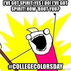 X ALL THE THINGS - I've Got Spirit, Yes i do! I've Got Spirit! How 'Bout you? #Collegecolorsday