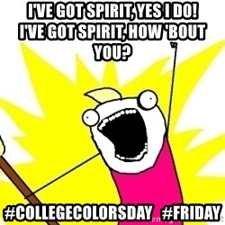 X ALL THE THINGS - I've Got Spirit, Yes I do!               I've Got spirit, How 'bout you? #collegecolorsday   #friday