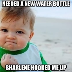 fist pump baby - Needed a new water Bottle Sharlene hooked me up
