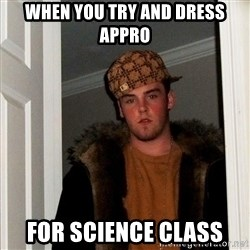 Scumbag Steve - When you try and dress appro  For science class