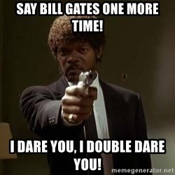 Jules Pulp Fiction - SAY BILL GATES ONE MORE TIME! I dare you, I double dare you!