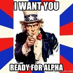 uncle sam i want you - I WANT YOU READY FOR ALPHA