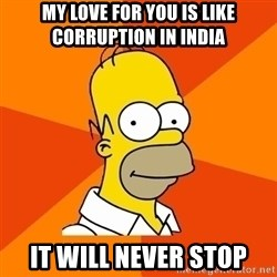 Homer Advice - My love for you is like CORRUPTION in india It will never stop
