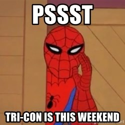 Spidermanwhisper - PSSST TRI-CON IS THIS WEEKEND