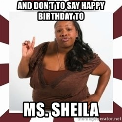 Sassy Black Woman - AND don't to say happy birthday to Ms. Sheila