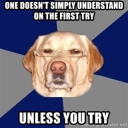 Racist Dawg - one doesn't simply understand on the first try unless you try