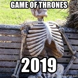 Waiting For Op - Game of thrones 2019