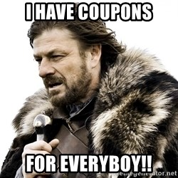 Brace yourself - I have coupons For everyboy!!