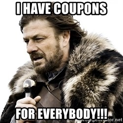 Brace yourself - I have coupons  FOR Everybody!!!