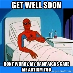 spiderman sick - Get well soon Dont worry, my campaigns gave me autism too