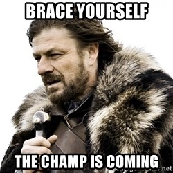 Brace yourself - Brace yourself The champ is coming
